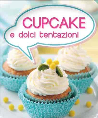 Cupcake e dolci tentazioni. Con App per iPhone e iPad