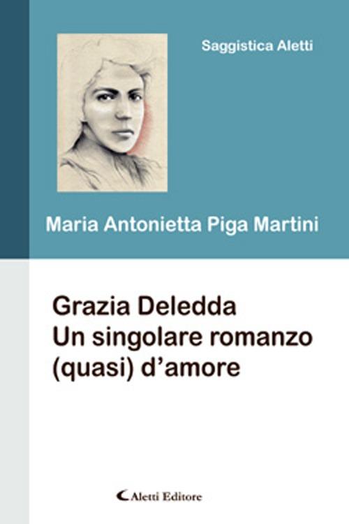 Grazia Deledda. Un Sigolare Romanzo (Quasi) d'Amore