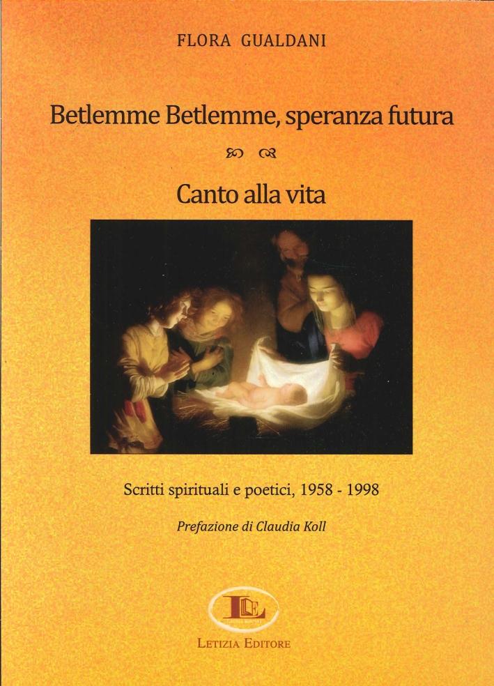 Betlemme-Betlemme, speranza futura. Canto alla vita. Scritti spiriruali e poetici 1958-1998