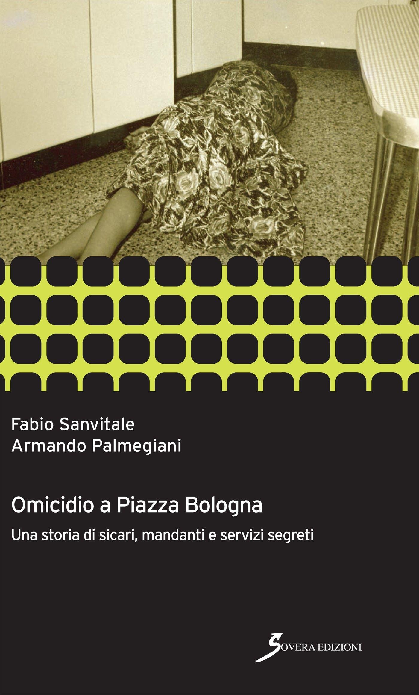 Omicidio a piazza Bologna. Una storia di sicari, manadanti e servizi segreti