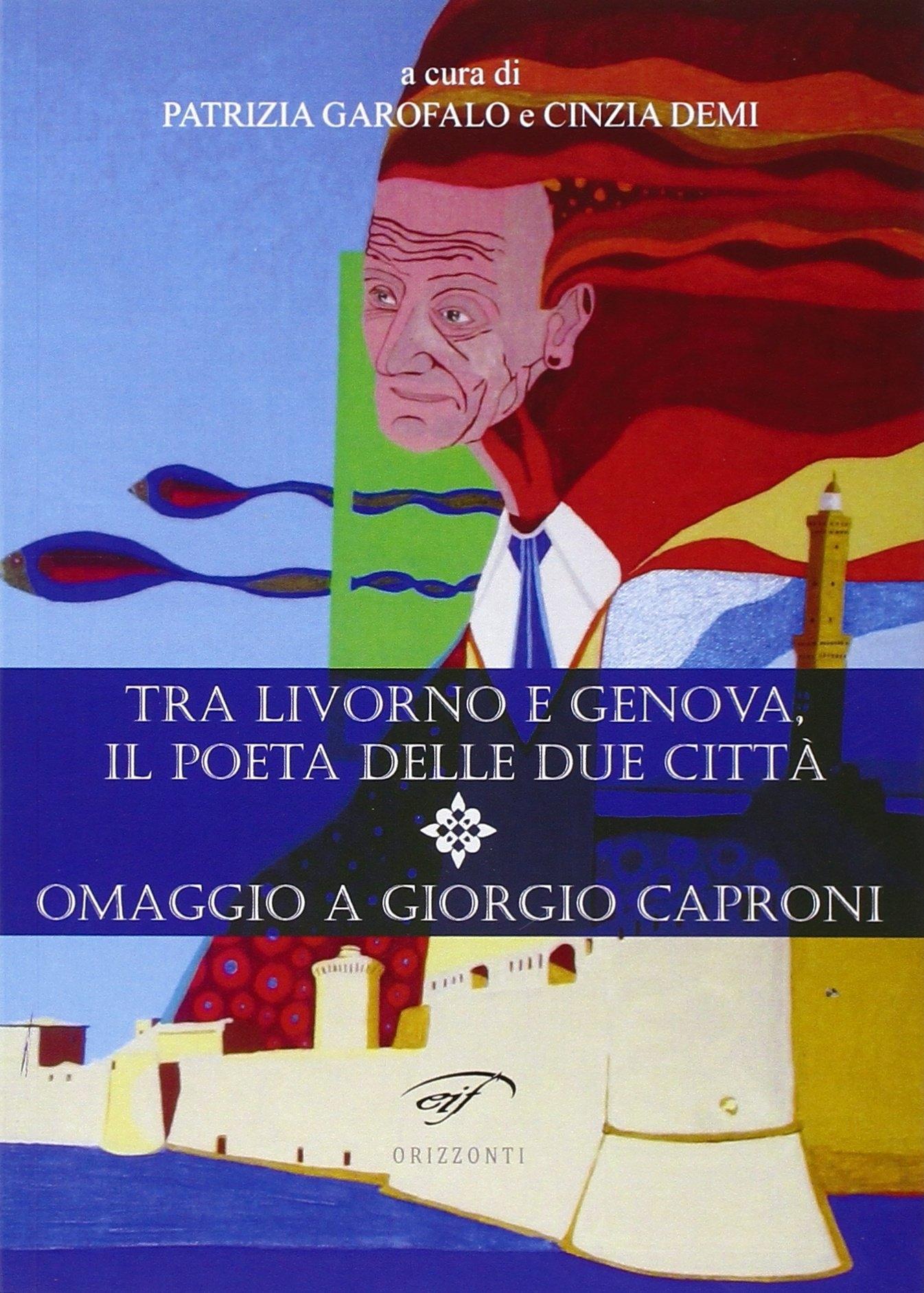 Tra Livorno e Genova, il poeta delle due città. Omaggio a Giorgio Caproni