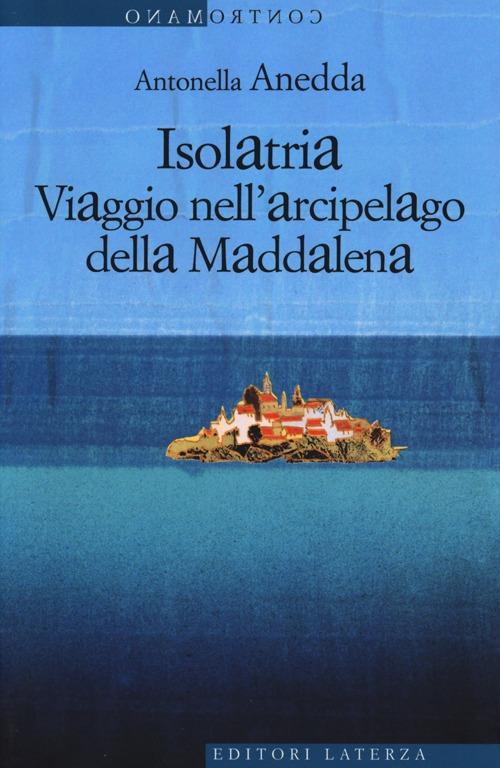Isolatria. Viaggio nell'Arcipelago delle Maddalena