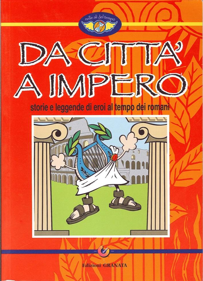 Da Città a Impero. Storie e Leggende al Tempo dei Romani