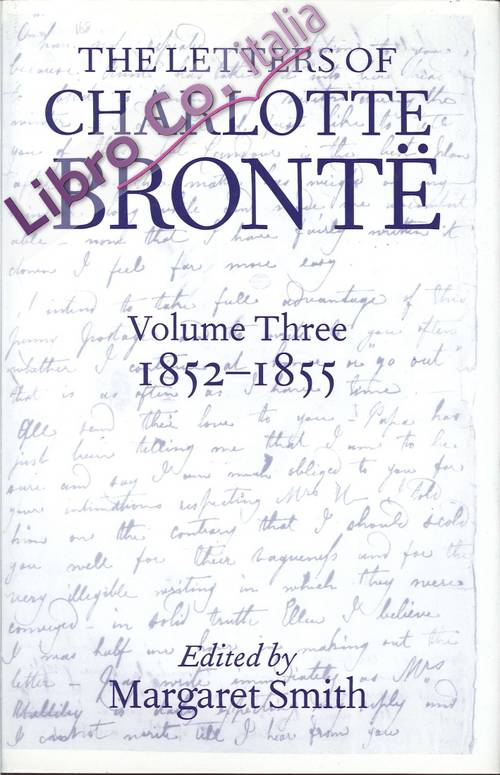 The Letters of Charlotte Bronte. Volume Three 1852-1855