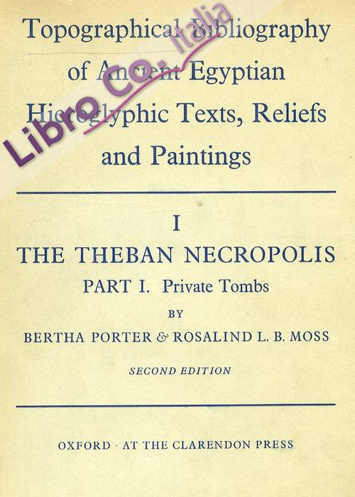 Topographical Bibliography of Ancient Egyptian Hieroglyphic Texts, Reliefs and Paintings. I. the Theban Necropolis Parth I. Private Tombs