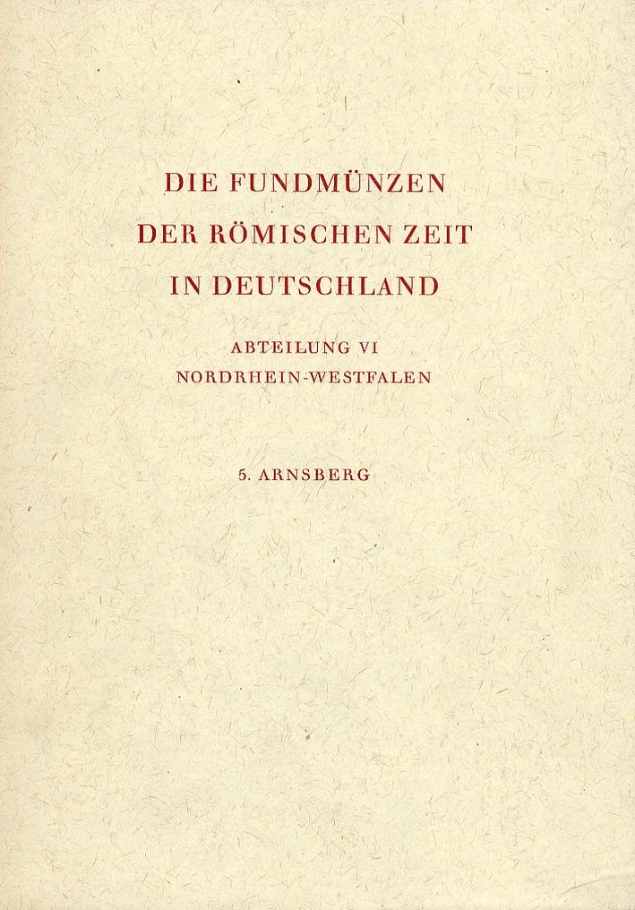 Die Fundmunzen Der Rominische Zeit in Deutschland. Abteilung VI Nordrhein Westfalen. 5. Arnsberg