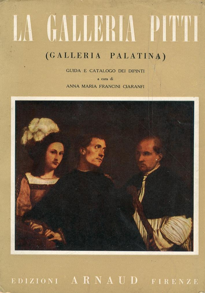 La Galleria Pitti. Galleria Palatina. Guida e Catalogo dei Dipinti