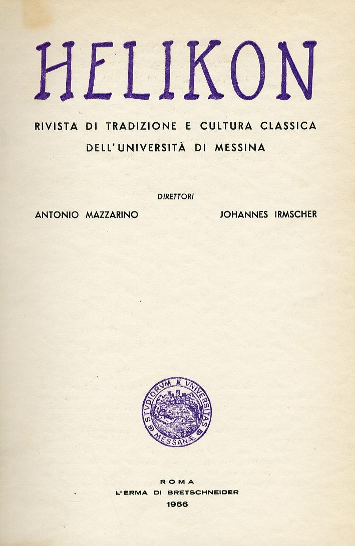 Helikon. Rivista di Tradizione e Cultura Classica dell'Università di Messina. Anno VI Nn. 1-2  Gennaio Giugno 1966