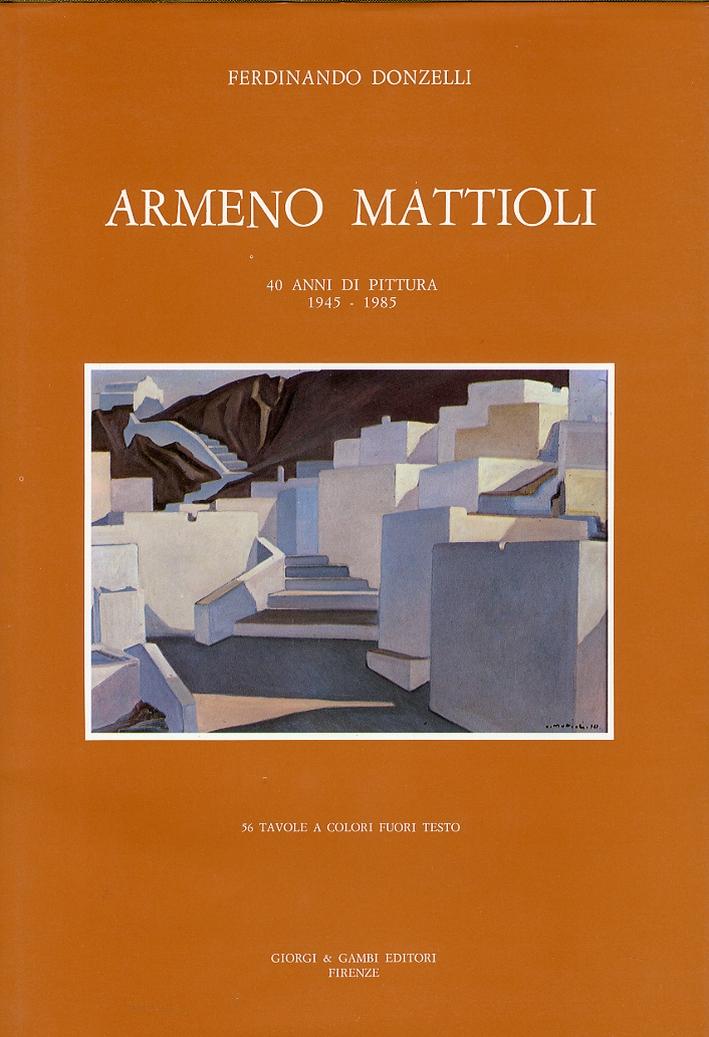 Armeno Mattioli. 40 Anni di Pittura 1945-1985