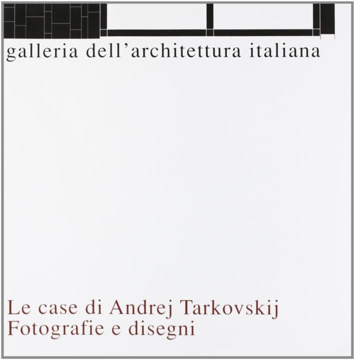 Le casa di Andrej Tarkovskij. Fotografie e disegni. Ediz. illustrata