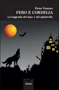 Febo e Cordelia. La Leggenda del Lupo e del Pipistrello.