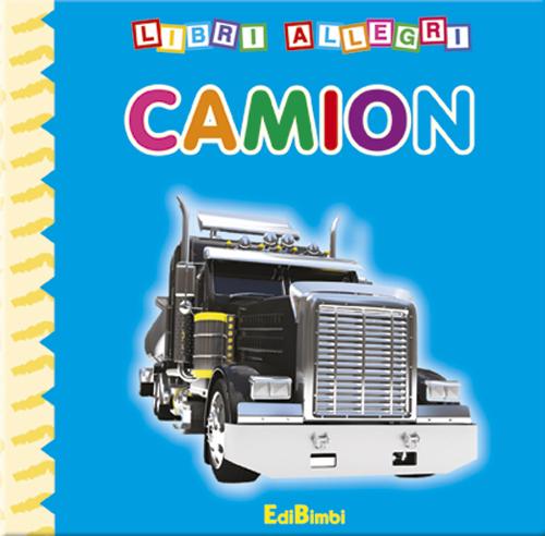 Camion. Ediz. illustrata