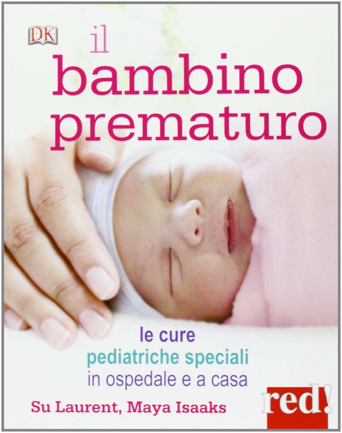 Il bambino prematuro. Le cure pediatriche speciali in ospedale e a casa