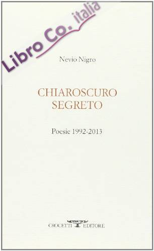 Chiaroscuro segreto. Poesie 1992-2013