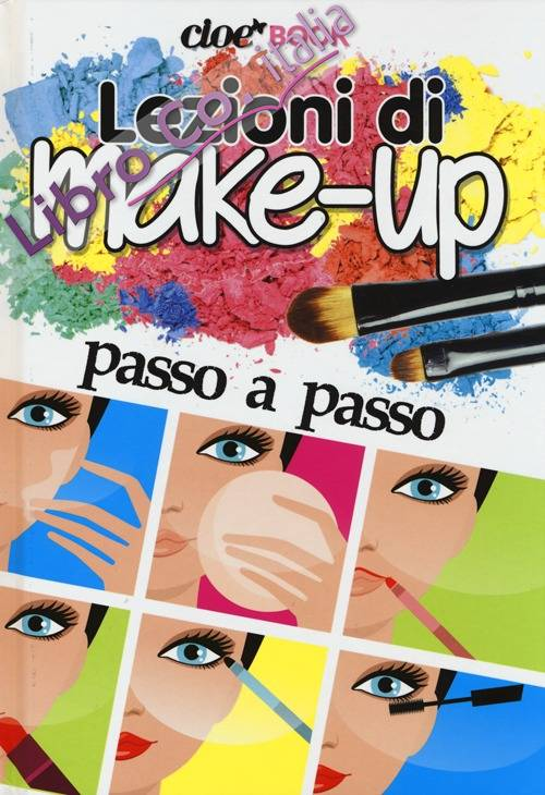 Lezioni di make-up passo a passo. Cioè book. Ediz. illustrata