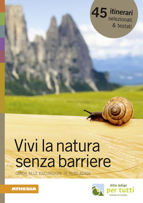 Vivi la natura senza barriere. Guida alle escursioni in Alto Adige.