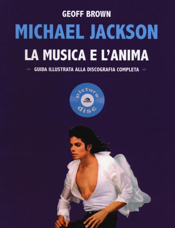 Michael Jackson. La musica e l'anima. Guida illustrata alla discografia completa.