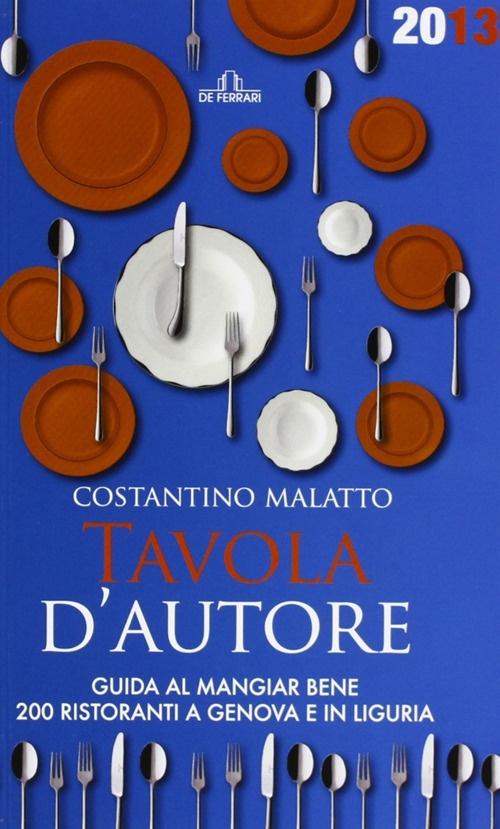Tavola d'autore. Guida al mangiar bene. 200 ristoranti a Genova e in Liguria