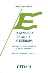 La minaccia islamica all'Europa. Saggi su diversi argomenti di politica europea. Critica dei simboli dell'U.E