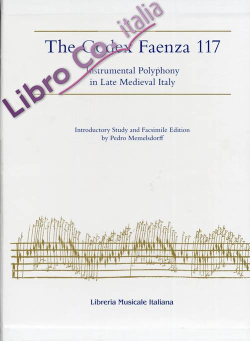 The Codex Faenza 117. Instrumental Polyphony in Late Medieval Italy.
