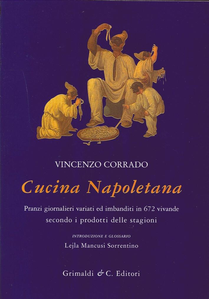 Cucina Napoletana. Pranzi Giornalieri Variati ed Imbanditi in 672 Vivande Secondo i Prodotti delle Stagioni.