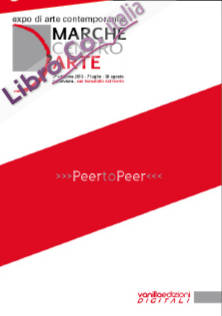 Marche Centro d'Arte. Expo di Arte Contemporanea 2013. Peer To Peer