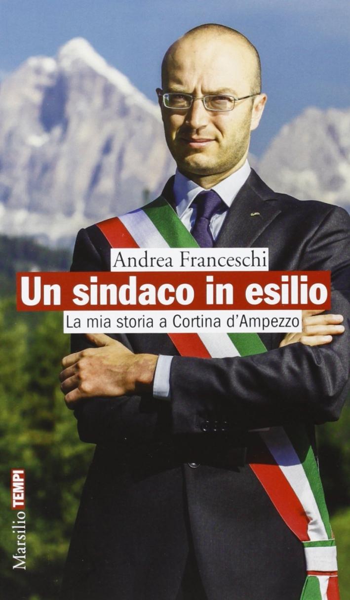 Un sindaco in esilio. La mia storia a Cortina d'Ampezzo.