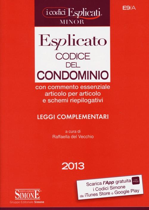 Codice del condominio esplicato. Leggi complementari. Ediz. minore.