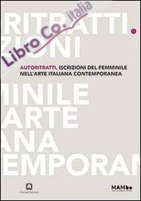 Autoritratti. Iscrizioni del femminile nell'arte italiana contemporanea.