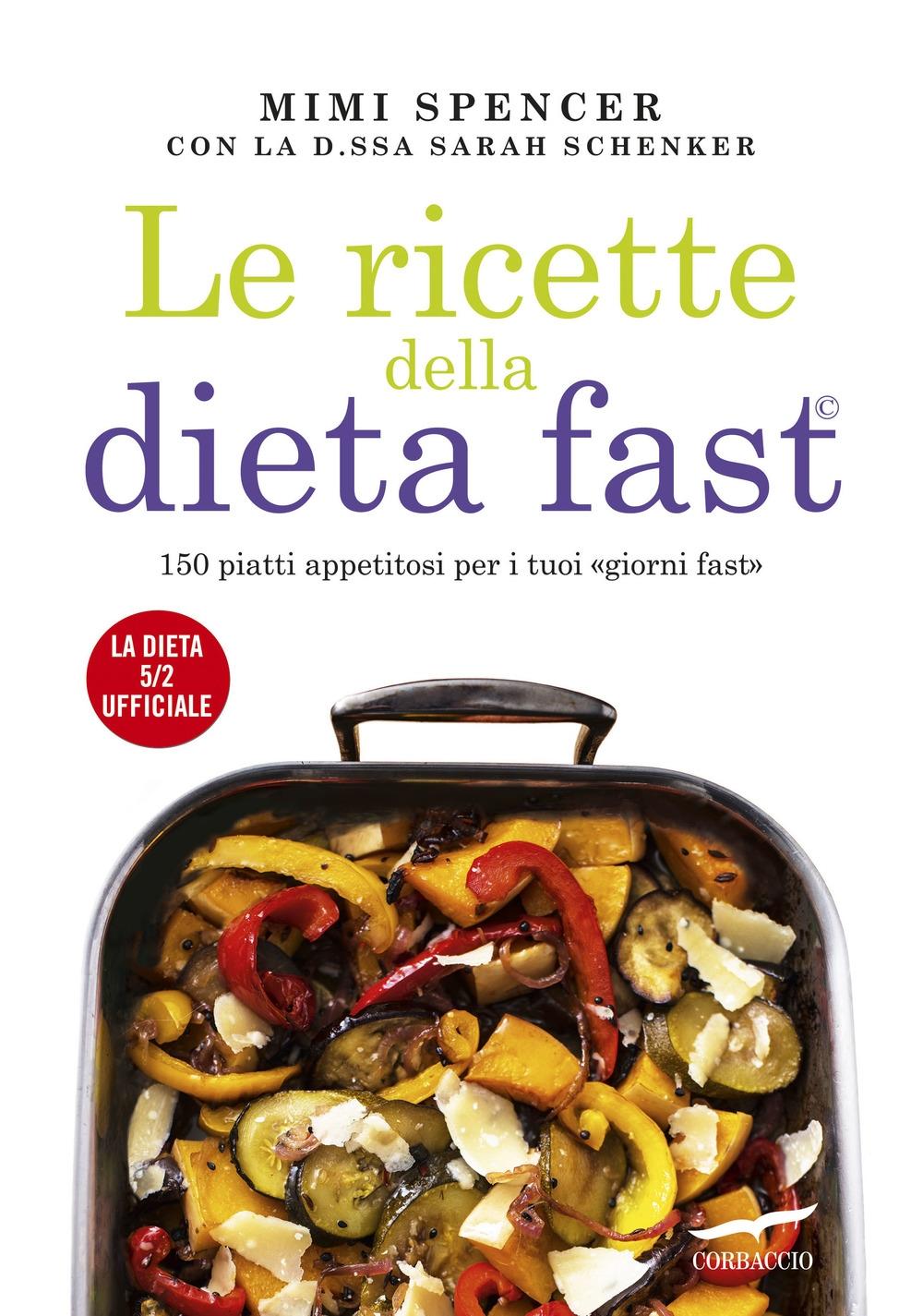 Le ricette della dieta fast. 150 piatti appetitosi per i tuoi