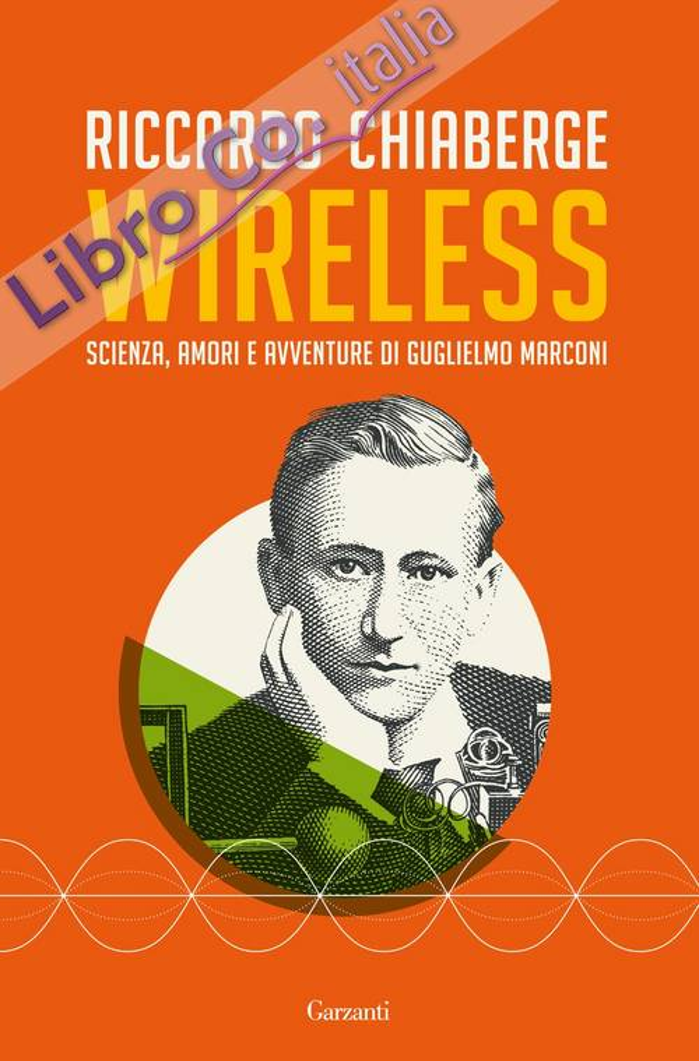 Wireless. Scienza, amori e avventure di Guglielmo Marconi.