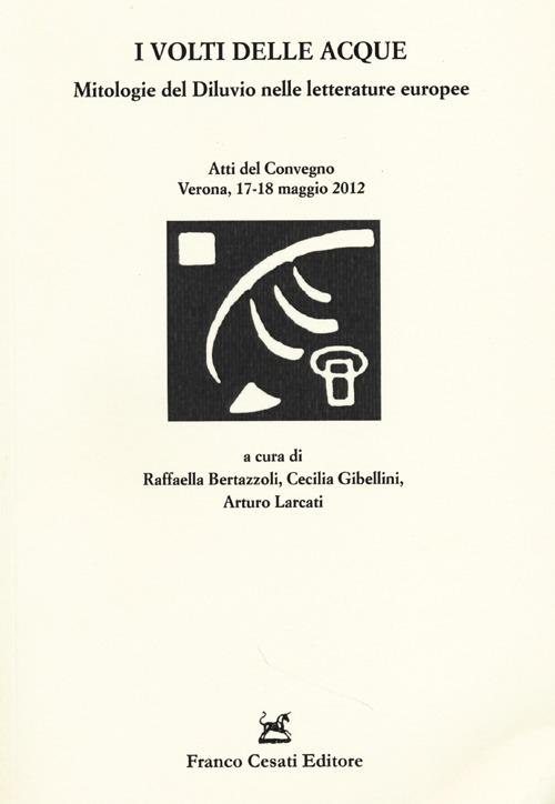 I volti delle acque. Mitologie del diluvio nelle letterature europee. Atti del Convegno (Verona, 17-18 maggio 2012)