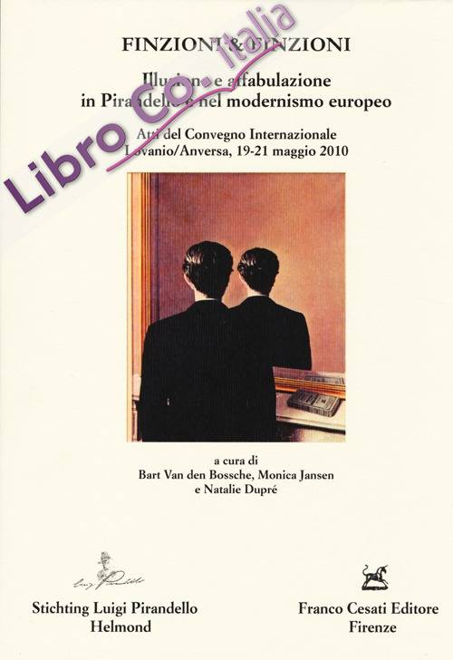 Finzioni & finzioni. Illusione e affabulazione in Pirandello e nel modernismo europeo. Atti del Convegno internazionale (Lovanio-Anversa, 19-21 maggio 2010)