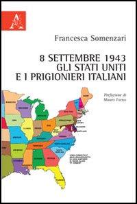 8 settembre 1943. Gli Stati Uniti e i prigionieri italiani.