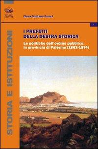 I prefetti della Destra storica. Le politiche dell'ordine pubblico in provincia di Palermo (1862-1874)