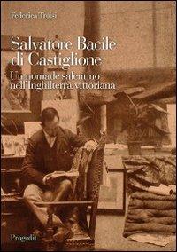 Salvatore Bacile di Castiglione. Un nomade salentino nell'Inghilterra vittoriana.