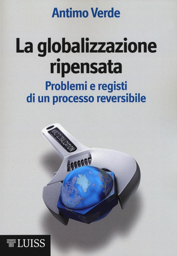 La globalizzazione ripensata. Problemi e registi di un processo reversibile.