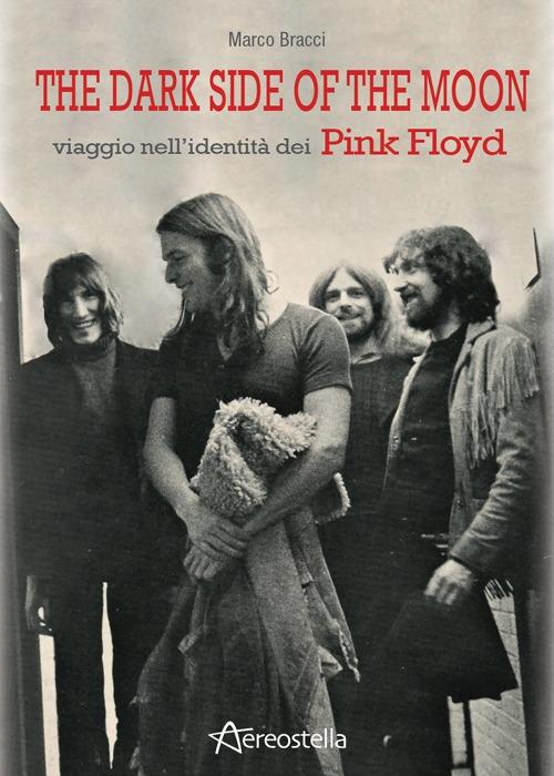 The dark side of the moon. Viaggio nell'identità dei Pink Floyd