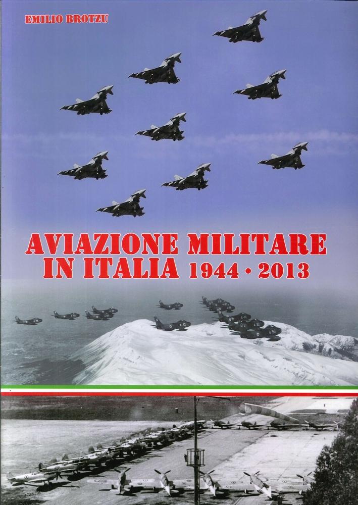 Aviazione militare in Italia 1944-2013.