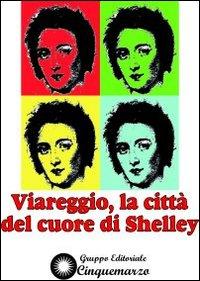 Viareggio, la città del cuore di Shelley.