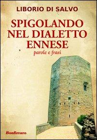 Spigolando nel Dialetto Ennese. Parole e Frasi.