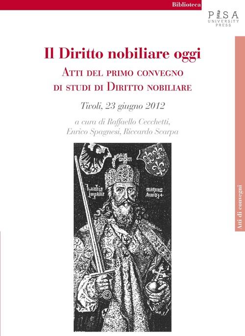 Il diritto nobiliare oggi. Atti del primo Convegno di studi di diritto nobiliare (Tivoli, 23 giugno 2012).