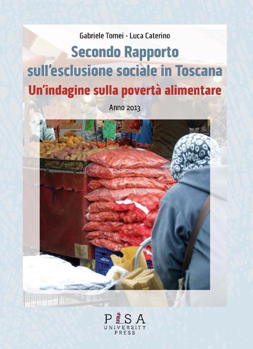 Secondo Rapporto sull'esclusione sociale in Toscana. Un'indagine sulla povertà alimentare. Anno 2013