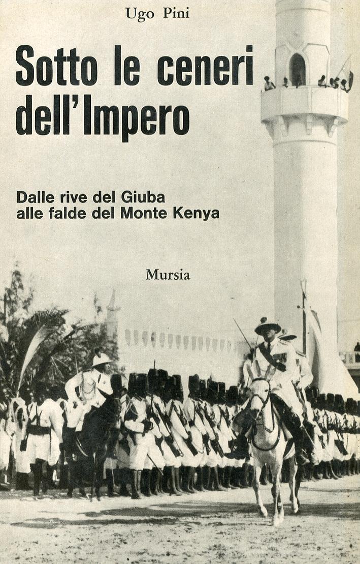 Sotto le ceneri dell'impero. Dalle rive del Giuba alle falde del monte Kenya.