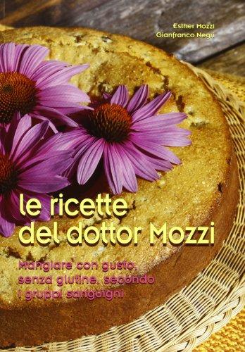 Le Ricette Del Dottor Mozzi. Mangiare Con Gusto Senza Glutine, Secondo I Gruppi Sanguigni.