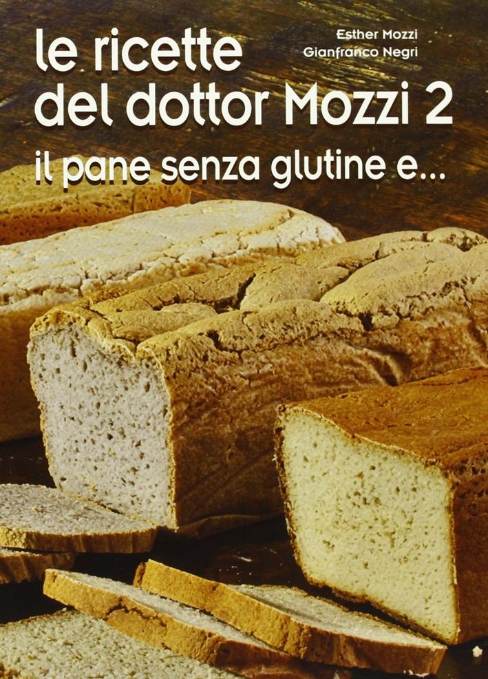 Le Ricette del Dottor Mozzi. Volume 2. il Pane Senza Glutine E