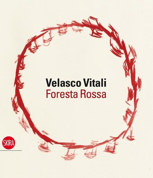 Velasco Vitali. Foresta rossa. Ediz. illustrata