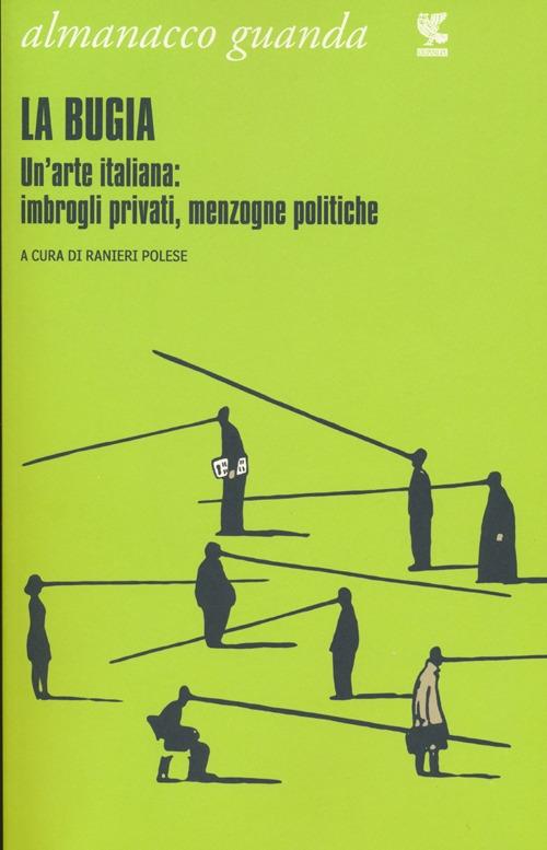 Almanacco Guanda (2013). La bugia. Un'arte italiana: imbrogli privati, menzogne politiche