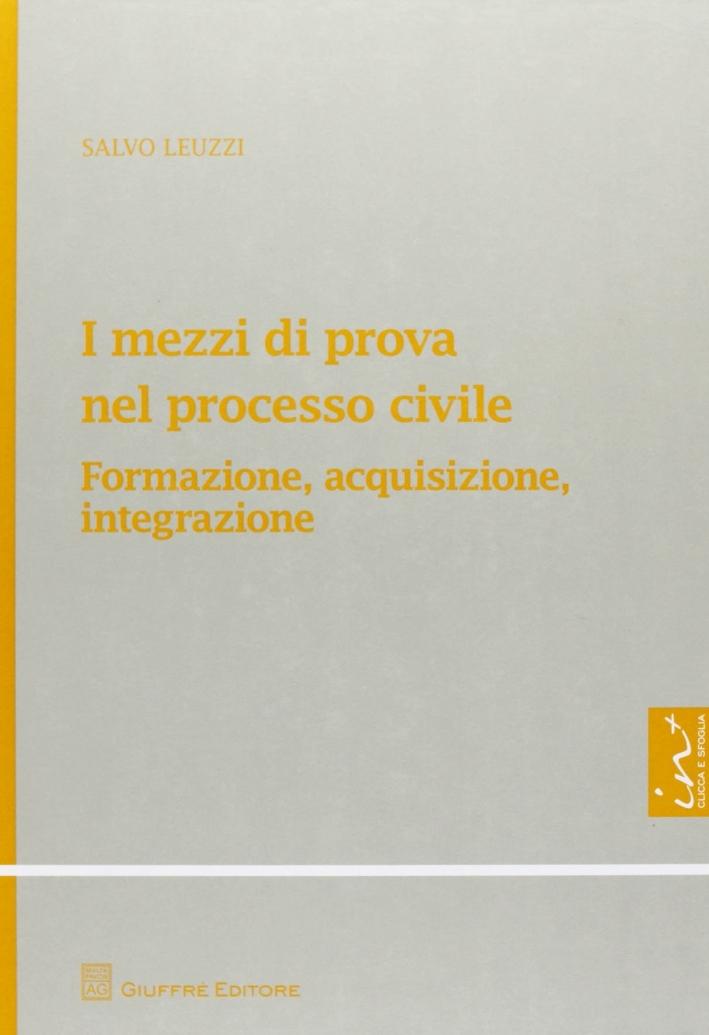 I mezzi di prova nel processo civile. Formazione, acquisizione, integrazione.