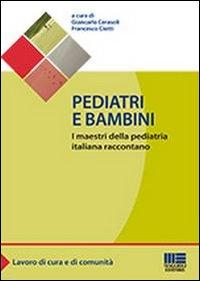 Pediatri e bambini. I maestri della pediatria italiana raccontano